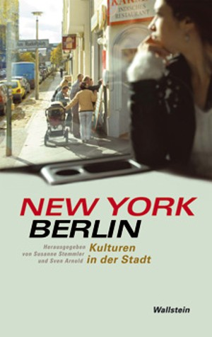 Edited by Susanne Stemmler and Sven Arnold | New York - Berlin: Kulturen in der Stadt