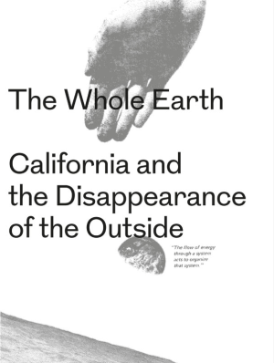 The Whole Earth. California and the Disappearance of the Outside